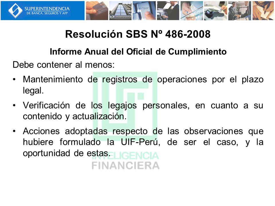 Informe Anual del Oficial de Cumplimiento Debe contener al menos: Mantenimiento de registros de operaciones por el plazo legal. Verificación de los le