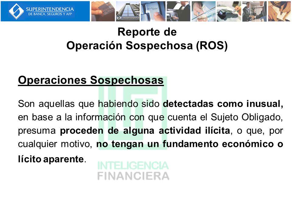 Operaciones Sospechosas Son aquellas que habiendo sido detectadas como inusual, en base a la información con que cuenta el Sujeto Obligado, presuma pr