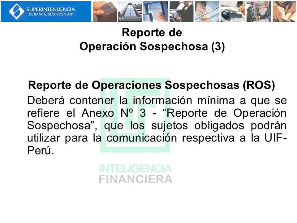 Reporte de Operaciones Sospechosas (ROS) Deberá contener la información mínima a que se refiere el Anexo Nº 3 - Reporte de Operación Sospechosa, que l