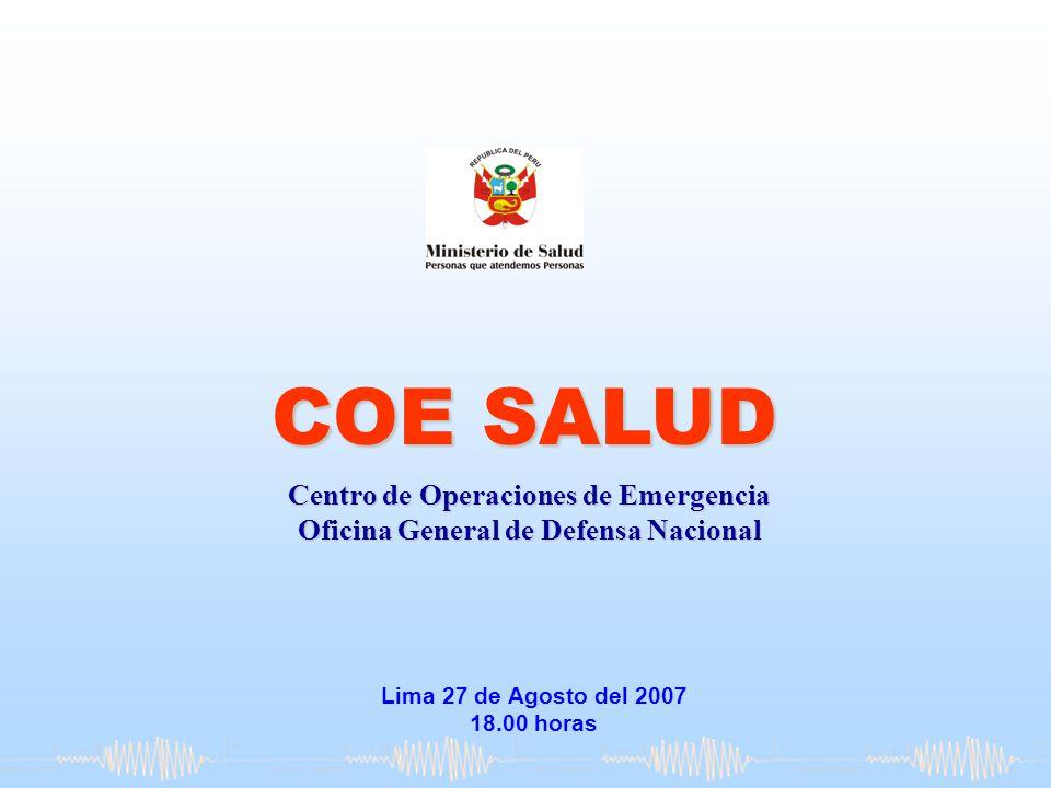 Lima 27 de Agosto del 2007 18.00 horas COE SALUD Centro de Operaciones de Emergencia Oficina General de Defensa Nacional