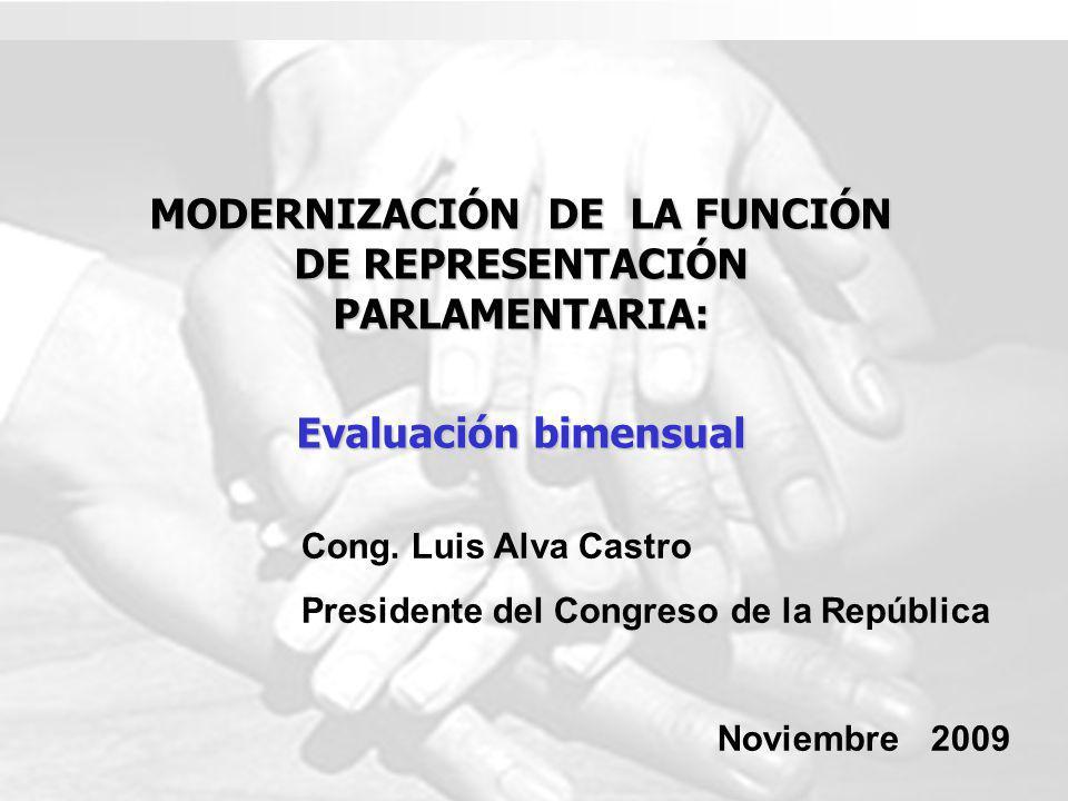 MODERNIZACIÓN DE LA FUNCIÓN DE REPRESENTACIÓN PARLAMENTARIA: Evaluación bimensual Cong. Luis Alva Castro Presidente del Congreso de la República Novie