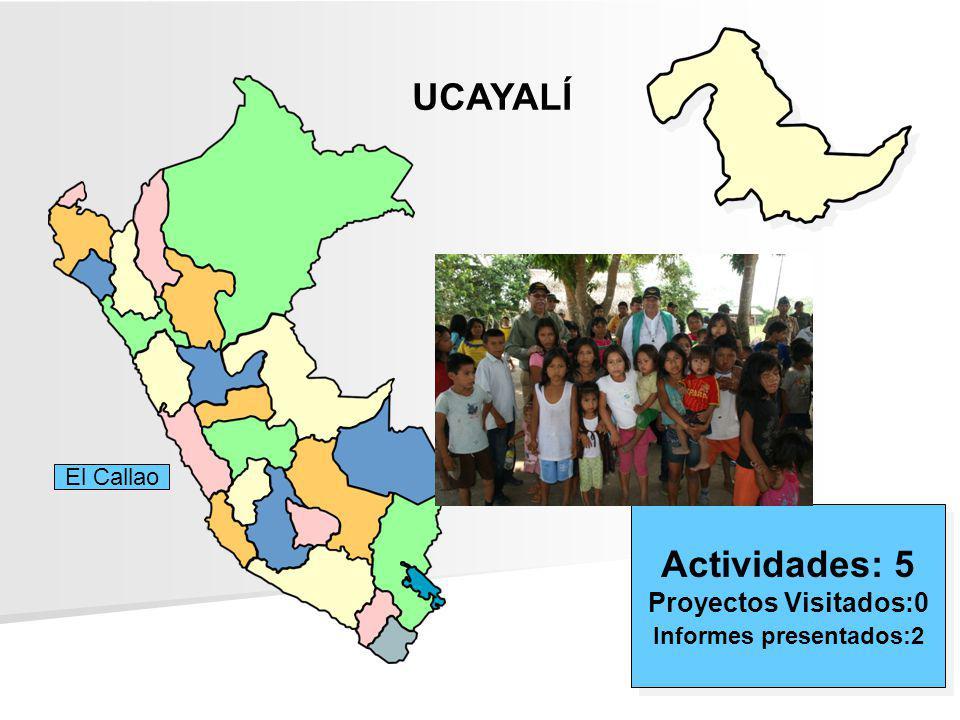 UCAYALÍ Actividades: 5 Proyectos Visitados:0 Informes presentados:2 Actividades: 5 Proyectos Visitados:0 Informes presentados:2 El Callao
