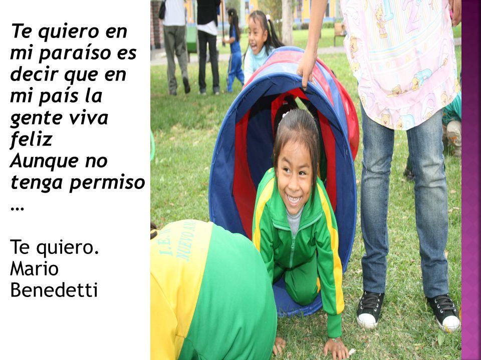 Te quiero en mi paraíso es decir que en mi país la gente viva feliz Aunque no tenga permiso … Te quiero. Mario Benedetti