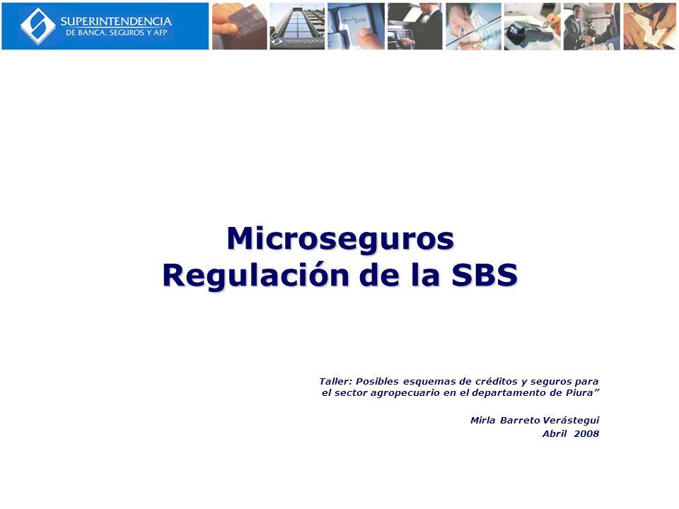 Microseguros Regulación de la SBS Taller: Posibles esquemas de créditos y seguros para el sector agropecuario en el departamento de Piura Mirla Barret