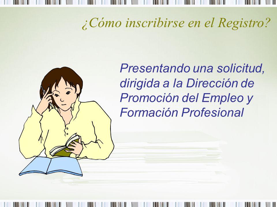 ¿Cómo inscribirse en el Registro? Presentando una solicitud, dirigida a la Dirección de Promoción del Empleo y Formación Profesional