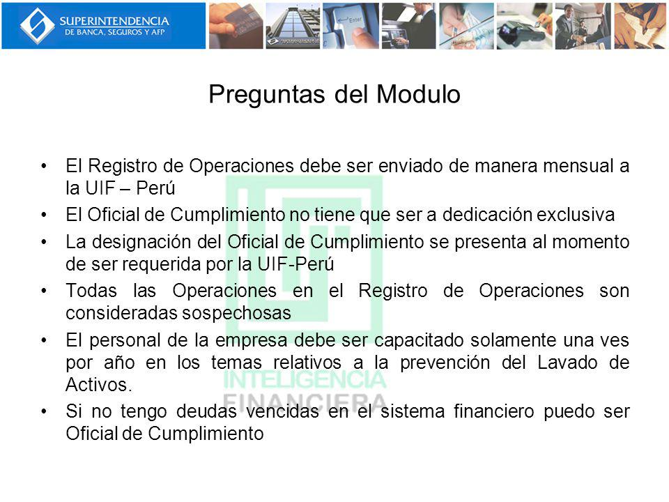Preguntas del Modulo El Registro de Operaciones debe ser enviado de manera mensual a la UIF – Perú El Oficial de Cumplimiento no tiene que ser a dedic