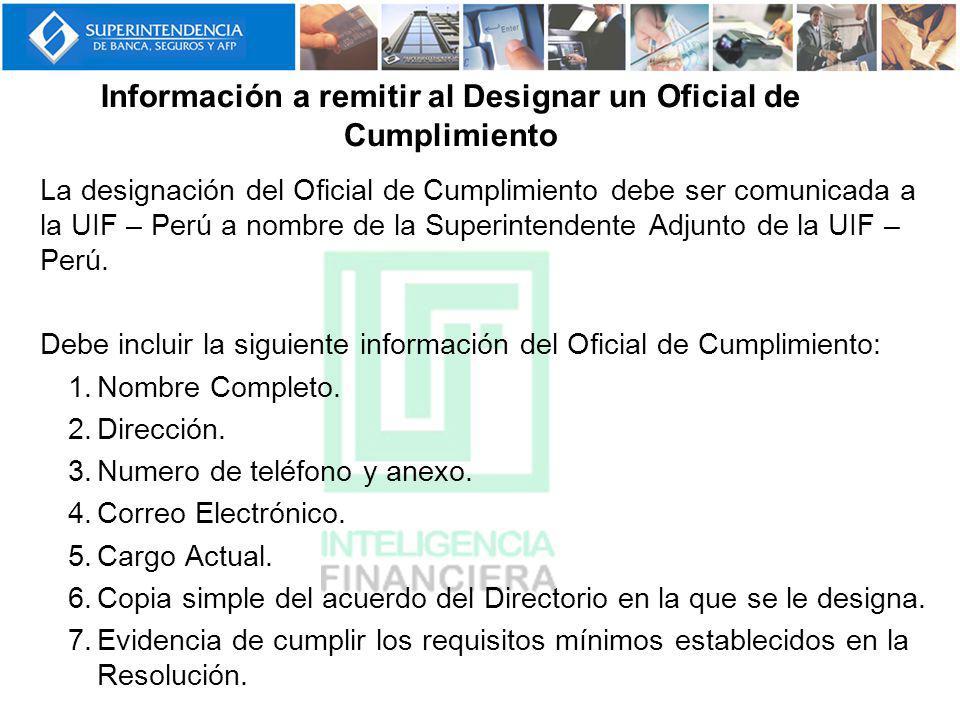 La designación del Oficial de Cumplimiento debe ser comunicada a la UIF – Perú a nombre de la Superintendente Adjunto de la UIF – Perú. Debe incluir l