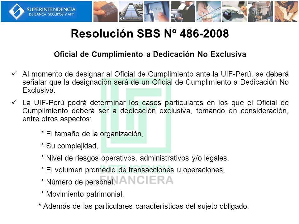Oficial de Cumplimiento a Dedicación No Exclusiva Al momento de designar al Oficial de Cumplimiento ante la UIF-Perú, se deberá señalar que la designa