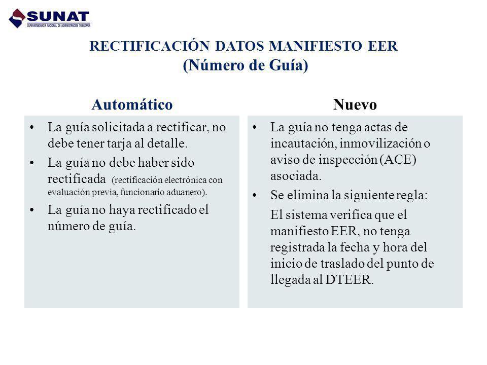 RECTIFICACIÓN DATOS MANIFIESTO EER (Número de Guía) Automático La guía solicitada a rectificar, no debe tener tarja al detalle. La guía no debe haber
