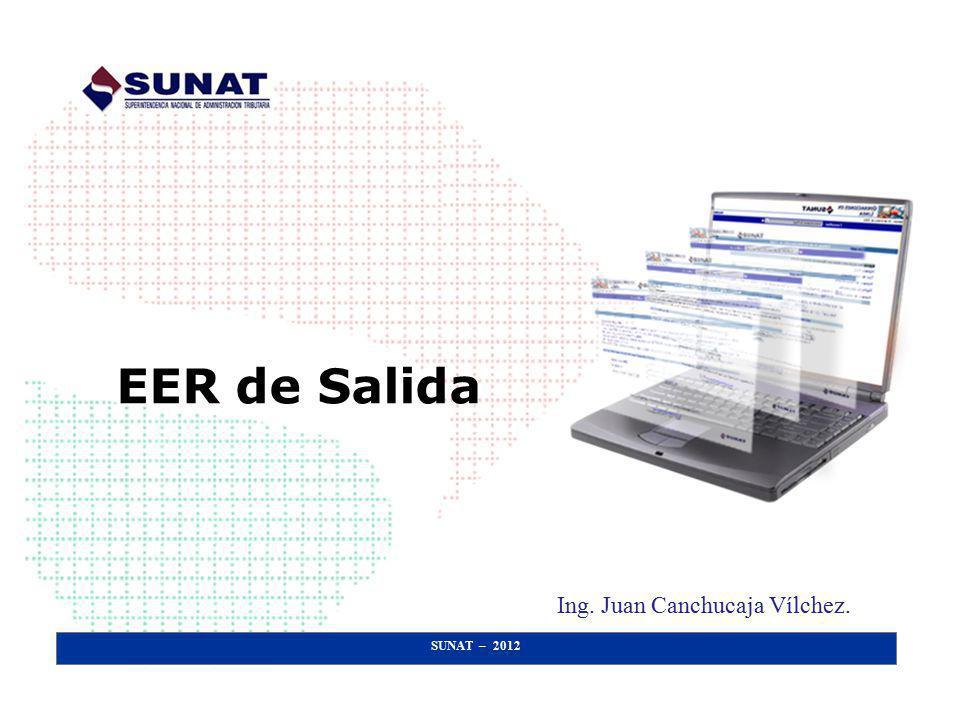 SUNAT – 2012 EER de Salida Ing. Juan Canchucaja Vílchez.