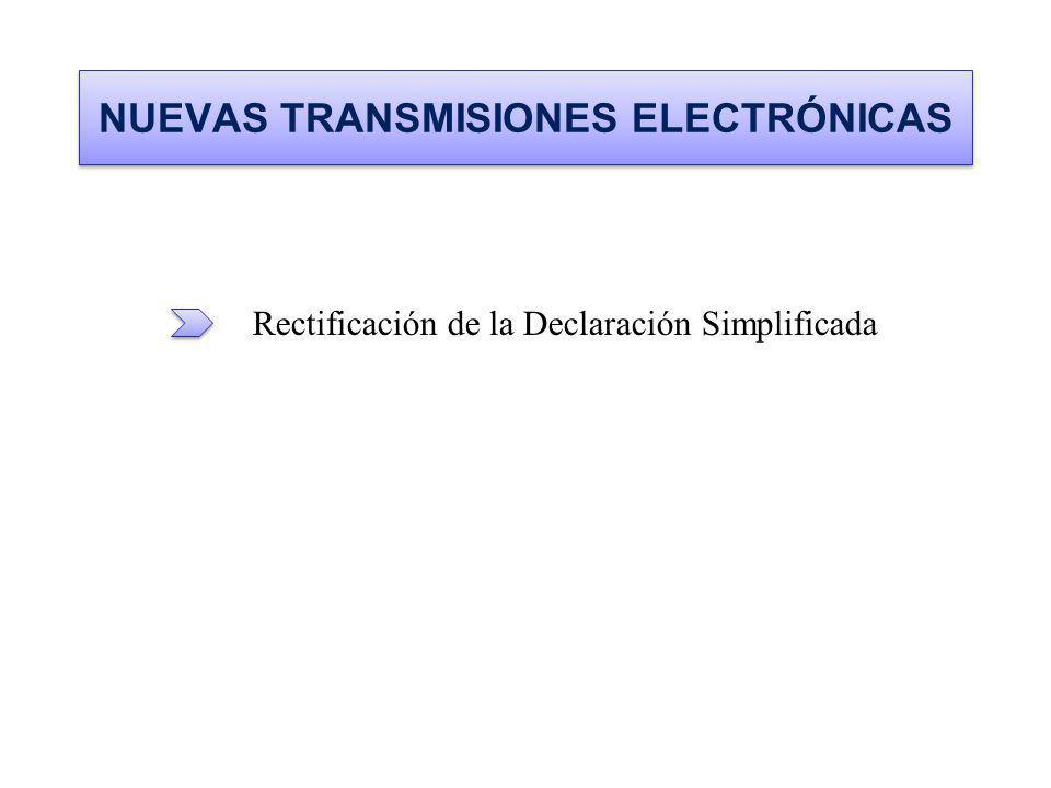 NUEVAS TRANSMISIONES ELECTRÓNICAS Rectificación de la Declaración Simplificada