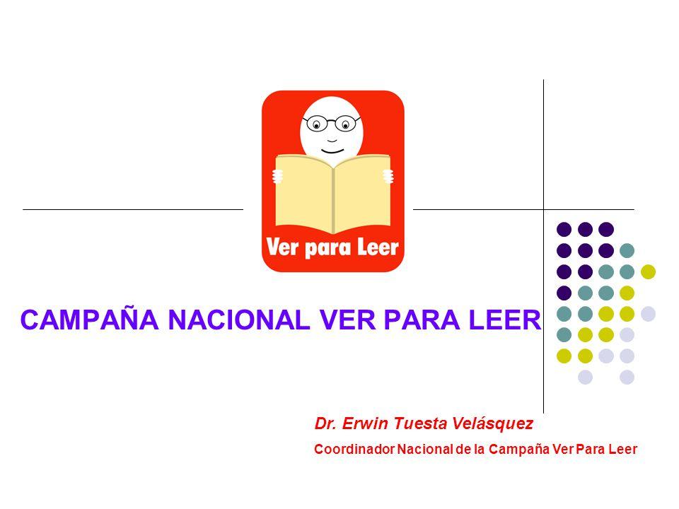 CAMPAÑA NACIONAL VER PARA LEER Dr. Erwin Tuesta Velásquez Coordinador Nacional de la Campaña Ver Para Leer