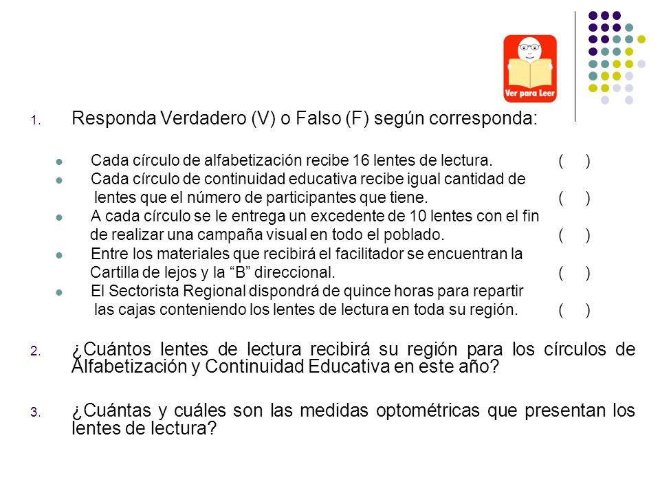 1. Responda Verdadero (V) o Falso (F) según corresponda: Cada círculo de alfabetización recibe 16 lentes de lectura.( ) Cada círculo de continuidad ed
