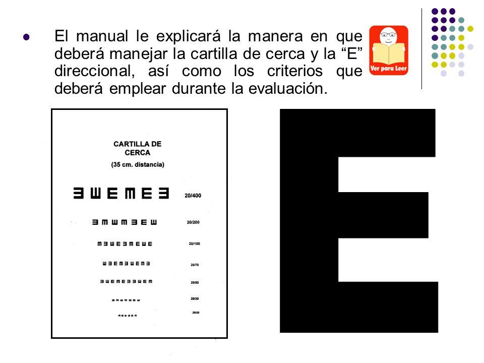 El manual le explicará la manera en que deberá manejar la cartilla de cerca y la E direccional, así como los criterios que deberá emplear durante la e
