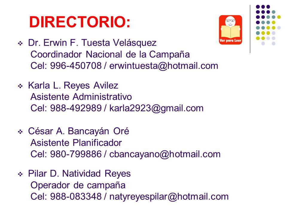 Dr. Erwin F. Tuesta Velásquez Coordinador Nacional de la Campaña Cel: 996-450708 / erwintuesta@hotmail.com Karla L. Reyes Avilez Asistente Administrat