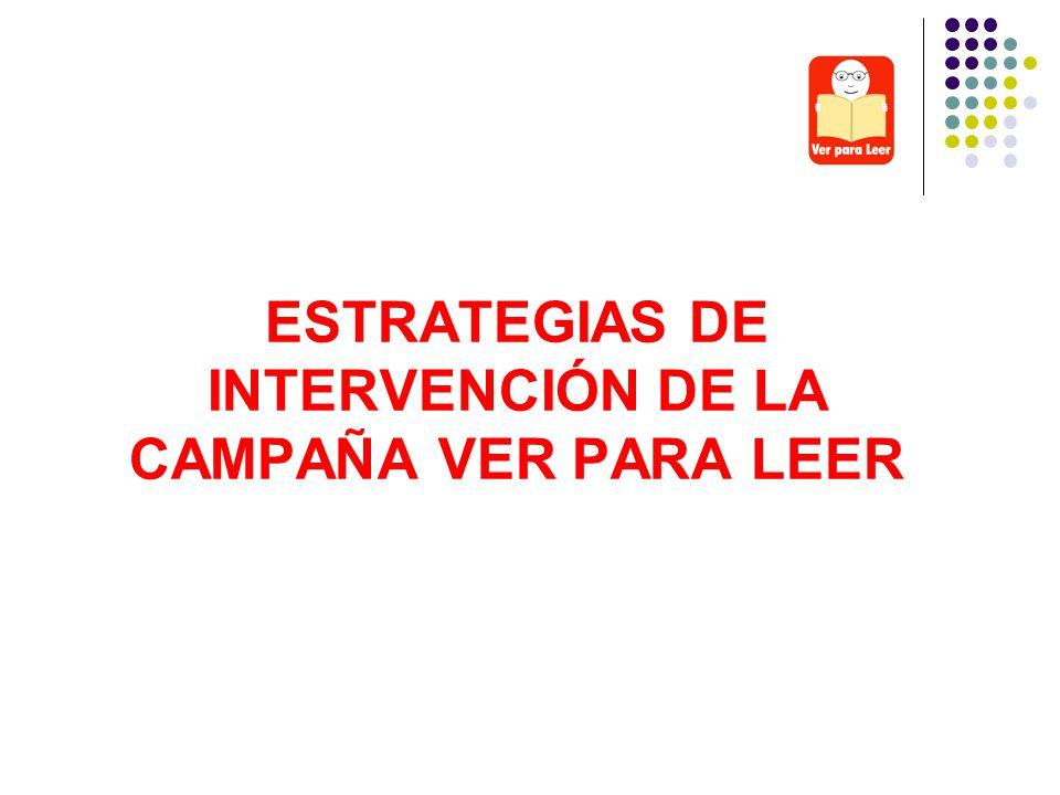 ESTRATEGIAS DE INTERVENCIÓN DE LA CAMPAÑA VER PARA LEER