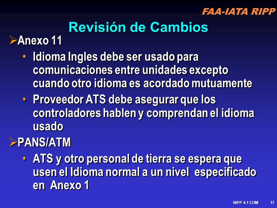 FAA-IATA RIPP RIPP 4.1 COM18 Proficiencia de Idioma Anexo 1 Controlador de Tráfico Aéreo Eficiencia : Controladores de Tráfico Aéreo deben hablar el Idioma(s) nacionalmente designado para su uso, sin acento o impedimento.