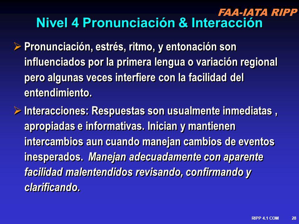 FAA-IATA RIPP RIPP 4.1 COM29 Practica y Alcanzable Pronunciación: solamente interfiere algunas veces Estructura: básica, usualmente bien controlada.