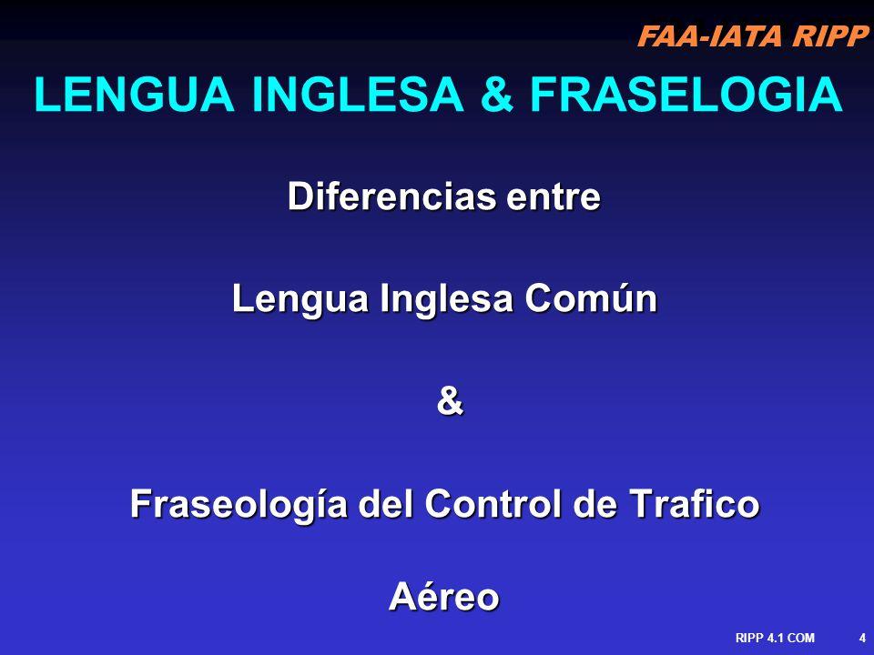 FAA-IATA RIPP RIPP 4.1 COM5 LENGUA INGLESA 1.Lenguaje usado por pilotos & controladores para intercambiar información: Situaciones Inusuales Situaciones Inusuales Emergencias Emergencias 2.