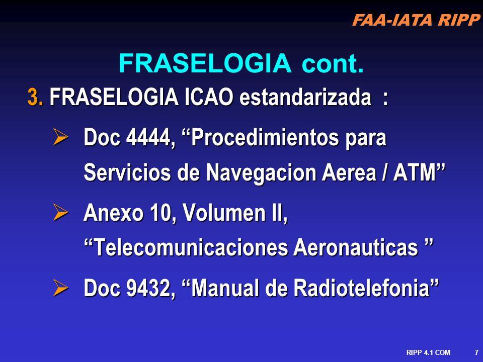 FAA-IATA RIPP RIPP 4.1 COM8 Requerimientos FAA para la proficiencia del idioma Ingles están en Part 91 (91.711Reglas Especiales para A/C extranjeros civiles) Requerimientos FAA para la proficiencia del idioma Ingles están en Part 91 (91.711Reglas Especiales para A/C extranjeros civiles) Es requerido que por lo menos uno de los tripulantes sea capaz de conducir comunicaciones radiotelefonicas bilaterales.