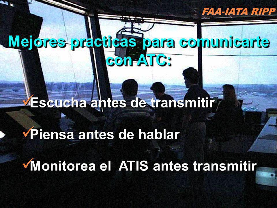 RIPP 4.1 ATC10 Escucha antes de transmitir Escucha antes de transmitir Piensa antes de hablar Piensa antes de hablar Monitorea el ATIS antes transmitir Monitorea el ATIS antes transmitir Mejores practicas para comunicarte con ATC: FAA-IATA RIPP