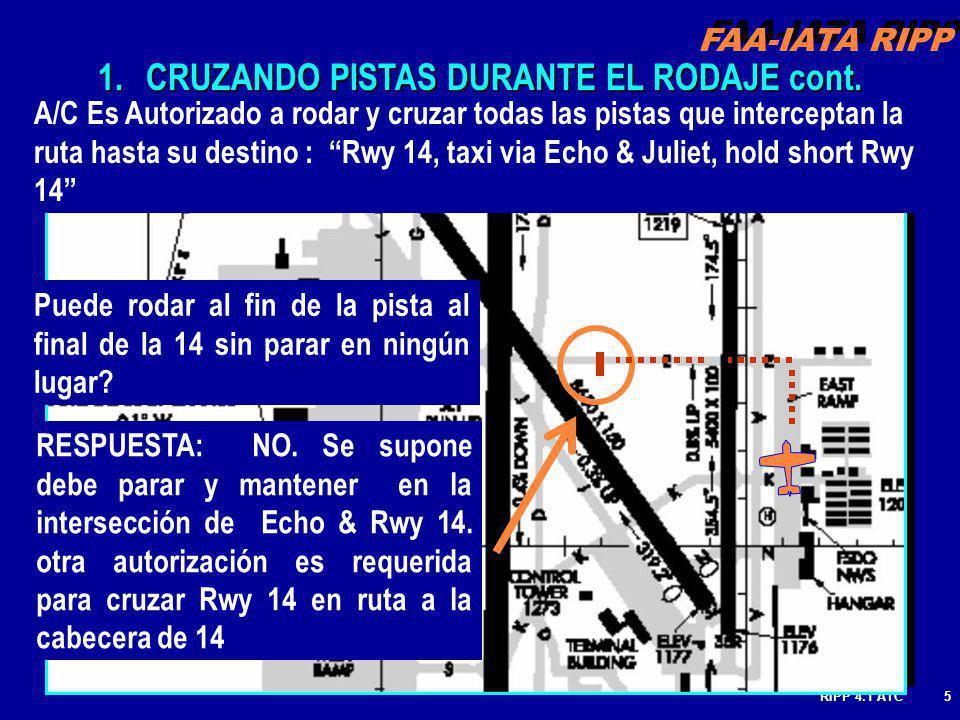 RIPP 4.1 ATC5 A/C Es Autorizado a rodar y cruzar todas las pistas que interceptan la ruta hasta su destino : Rwy 14, taxi via Echo & Juliet, hold short Rwy 14 Puede rodar al fin de la pista al final de la 14 sin parar en ningún lugar.