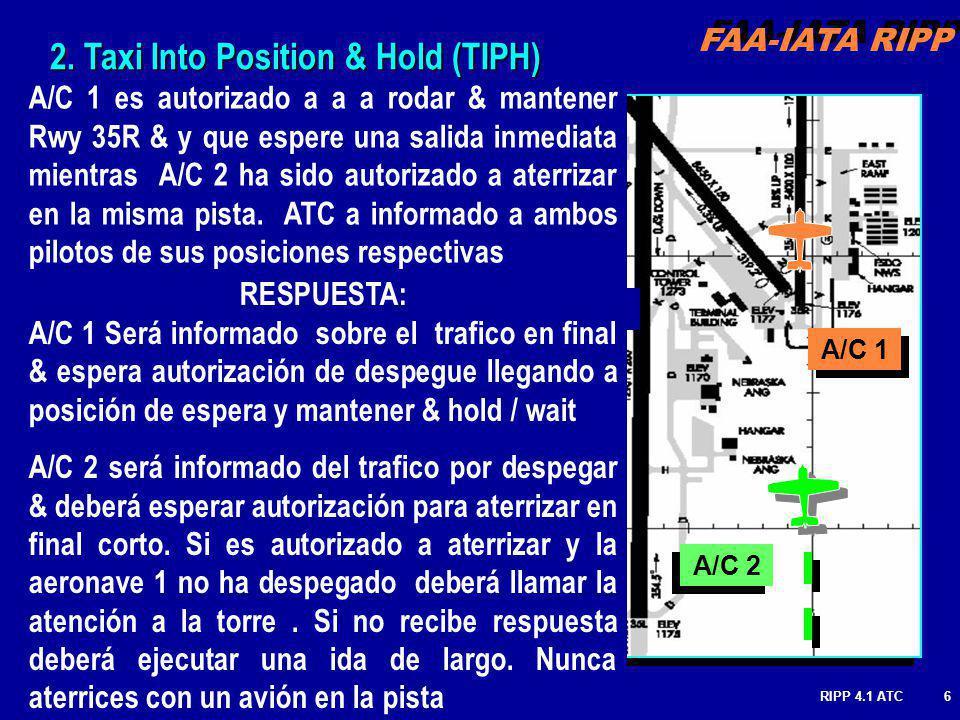 FAA-IATA RIPP RIPP 4.1 ATC6 A/C 1 A/C 2 A/C 1 es autorizado a a a rodar & mantener Rwy 35R & y que espere una salida inmediata mientras A/C 2 ha sido autorizado a aterrizar en la misma pista.