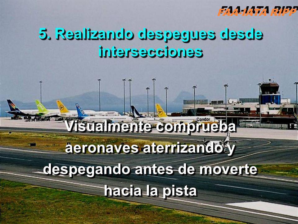 RIPP 4.1 ATC9 Visualmente comprueba aeronaves aterrizando y despegando antes de moverte hacia la pista 5. Realizando despegues desde intersecciones FA