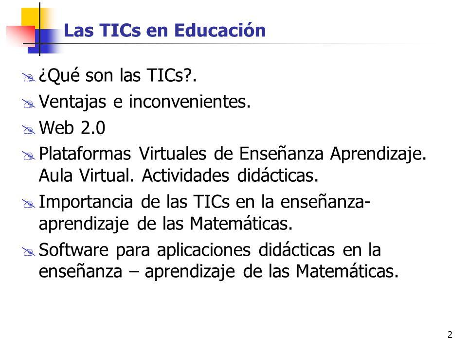 2 Las TICs en Educación ¿Qué son las TICs?. Ventajas e inconvenientes. Web 2.0 Plataformas Virtuales de Enseñanza Aprendizaje. Aula Virtual. Actividad