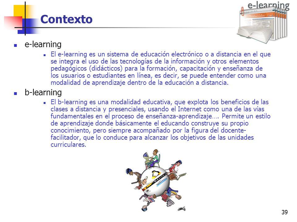 39 Contexto e-learning El e-learning es un sistema de educación electrónico o a distancia en el que se integra el uso de las tecnologías de la informa