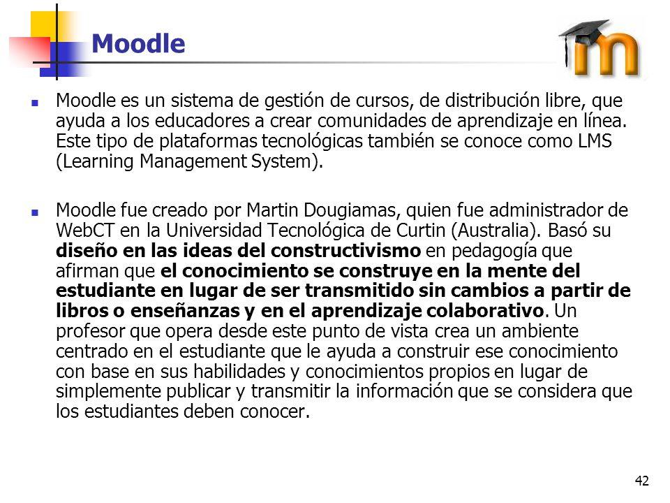 42 Moodle Moodle es un sistema de gestión de cursos, de distribución libre, que ayuda a los educadores a crear comunidades de aprendizaje en línea. Es