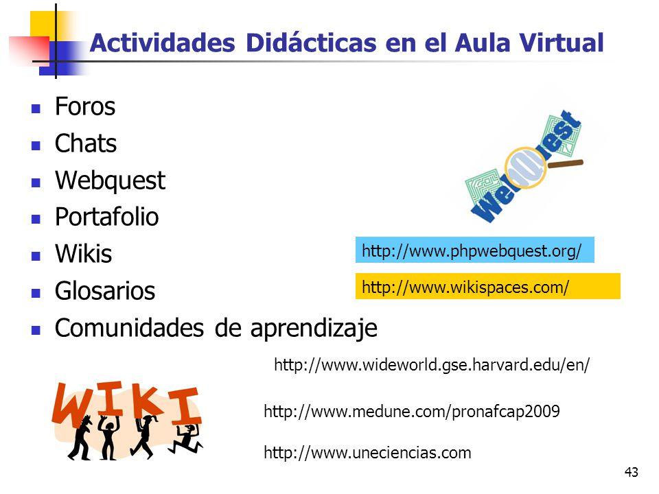 43 Actividades Didácticas en el Aula Virtual Foros Chats Webquest Portafolio Wikis Glosarios Comunidades de aprendizaje http://www.phpwebquest.org/ ht