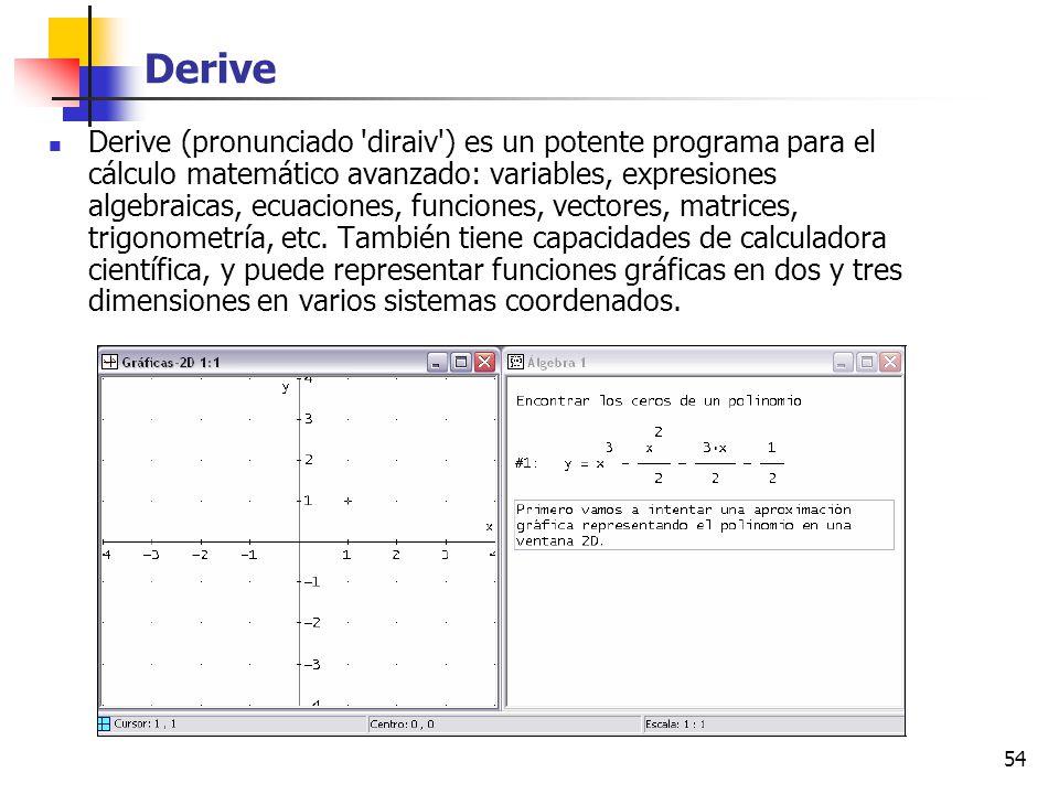 54 Derive Derive (pronunciado 'diraiv') es un potente programa para el cálculo matemático avanzado: variables, expresiones algebraicas, ecuaciones, fu