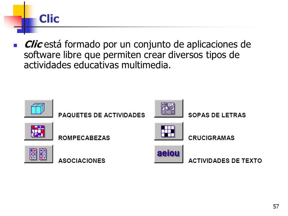 57 Clic Clic está formado por un conjunto de aplicaciones de software libre que permiten crear diversos tipos de actividades educativas multimedia.