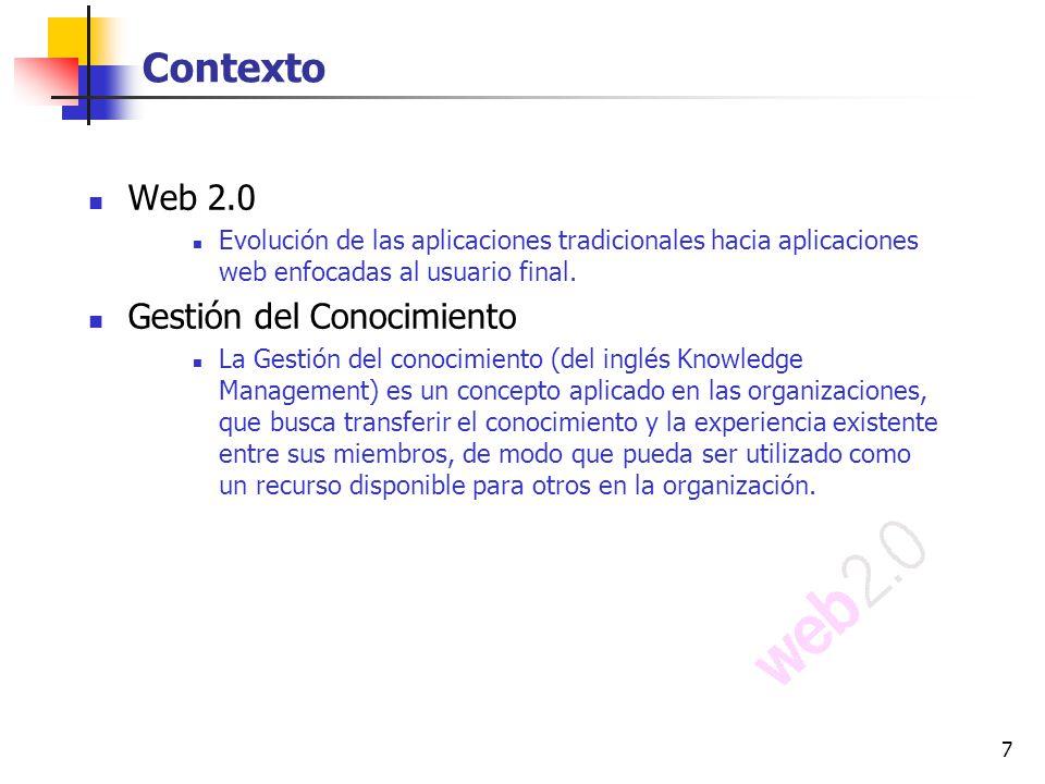7 Contexto Web 2.0 Evolución de las aplicaciones tradicionales hacia aplicaciones web enfocadas al usuario final. Gestión del Conocimiento La Gestión