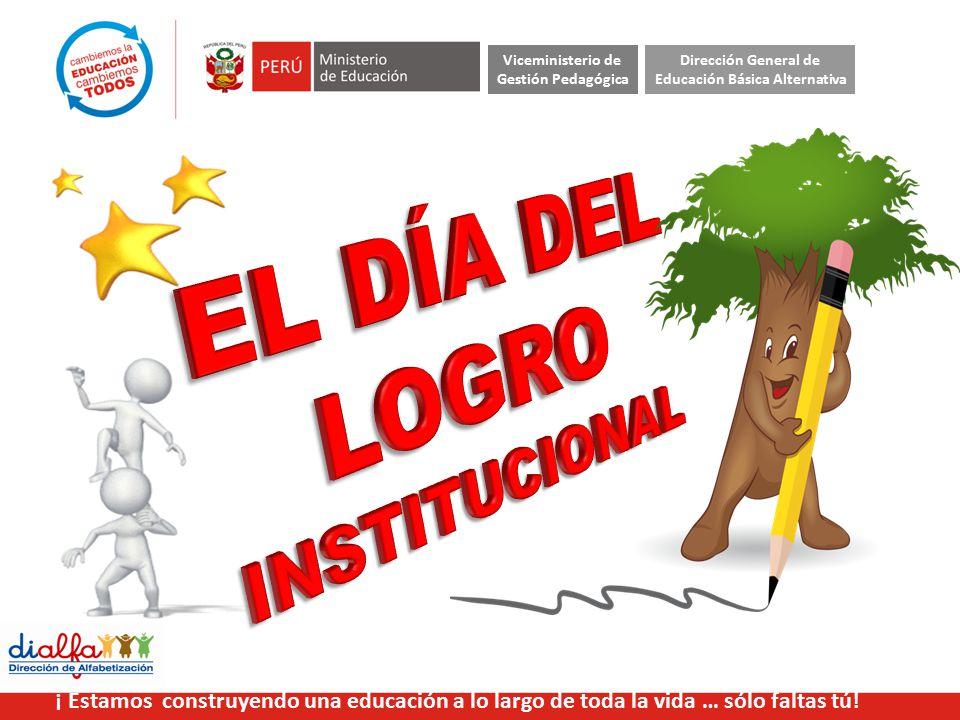Viceministerio de Gestión Pedagógica Dirección General de Educación Básica Alternativa ¡ Estamos construyendo una educación a lo largo de toda la vida … sólo faltas tú!