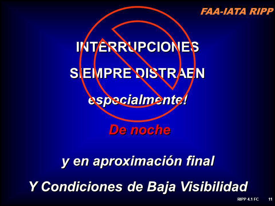 FAA-IATA RIPP RIPP 4.1 FC11 INTERRUPCIONES SIEMPRE DISTRAEN especialmente! De noche y en aproximación final Y Condiciones de Baja Visibilidad INTERRUP