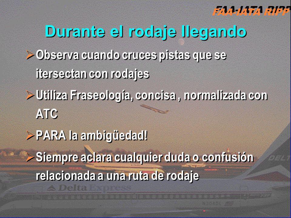 FAA-IATA RIPP RIPP 4.1 FC16 Durante el rodaje llegando Observa cuando cruces pistas que se itersectan con rodajes Utiliza Fraseología, concisa, normal
