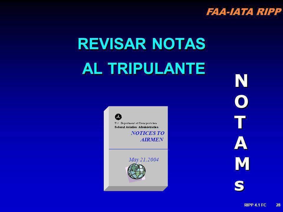 FAA-IATA RIPP RIPP 4.1 FC28 REVISAR NOTAS AL TRIPULANTE NOTICES TO AIRMEN _____________________ May 21,2004 NOTAMsNOTAMs NOTAMsNOTAMs