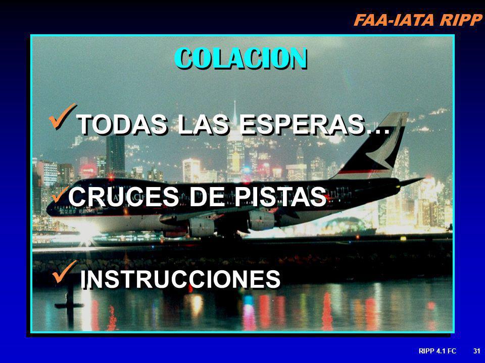 FAA-IATA RIPP RIPP 4.1 FC31 COLACION TODAS LAS ESPERAS… INSTRUCCIONES INSTRUCCIONES CRUCES DE PISTAS