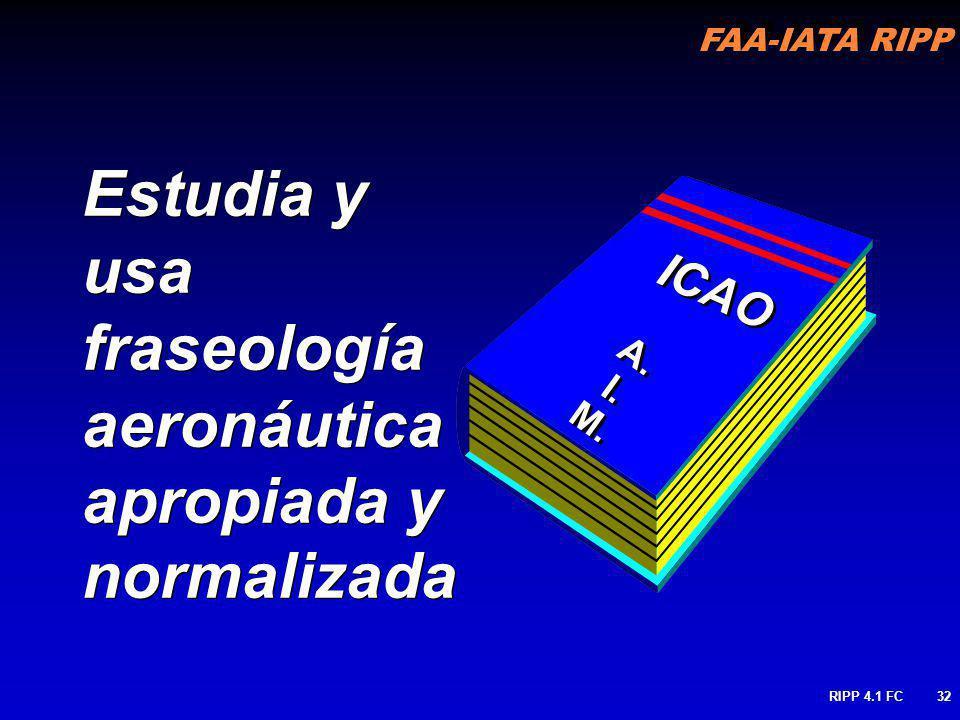 FAA-IATA RIPP RIPP 4.1 FC32 Estudia y usa fraseología aeronáutica apropiada y normalizada Estudia y usa fraseología aeronáutica apropiada y normalizad