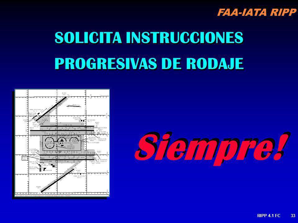 FAA-IATA RIPP RIPP 4.1 FC33 Siempre! SOLICITA INSTRUCCIONES PROGRESIVAS DE RODAJE