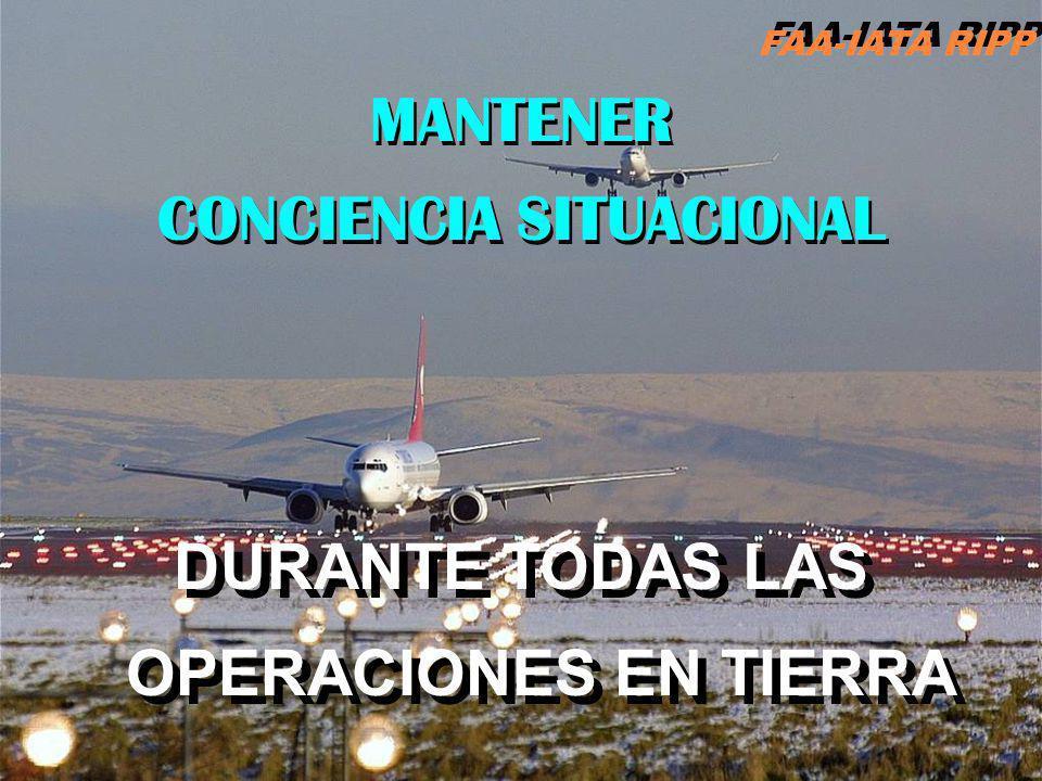 MANTENER CONCIENCIA SITUACIONAL DURANTE TODAS LAS OPERACIONES EN TIERRA FAA-IATA RIPP