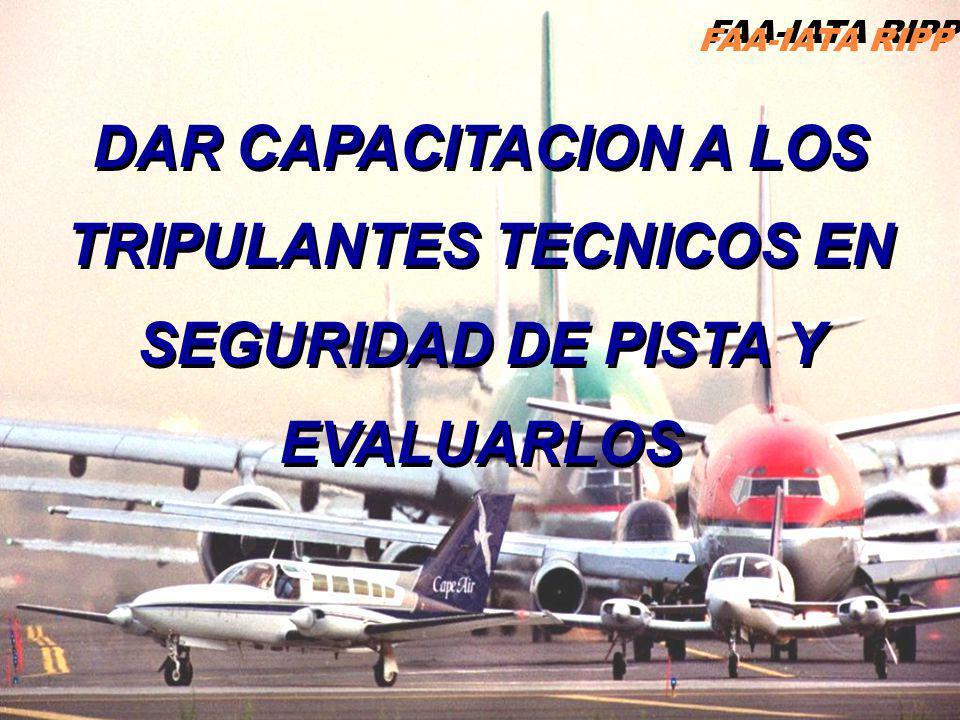 DAR CAPACITACION A LOS TRIPULANTES TECNICOS EN SEGURIDAD DE PISTA Y EVALUARLOS FAA-IATA RIPP