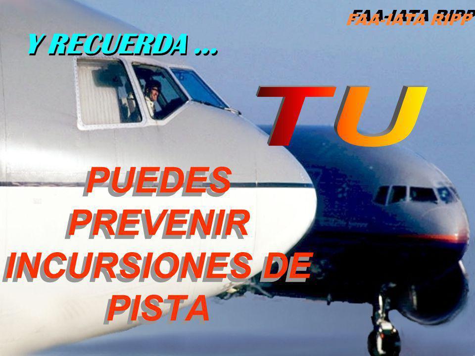 PUEDES PREVENIR INCURSIONES DE PISTA PUEDES PREVENIR INCURSIONES DE PISTA Y RECUERDA … FAA-IATA RIPP