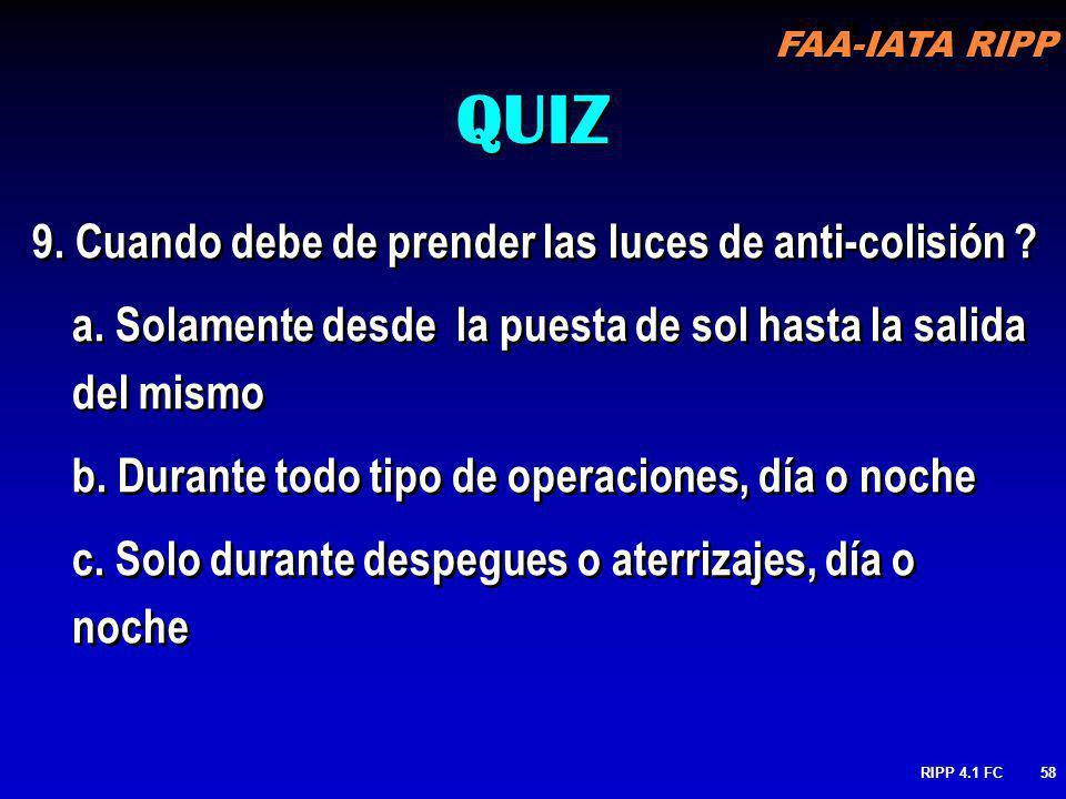 FAA-IATA RIPP RIPP 4.1 FC58 9. Cuando debe de prender las luces de anti-colisión ? a. Solamente desde la puesta de sol hasta la salida del mismo b. Du