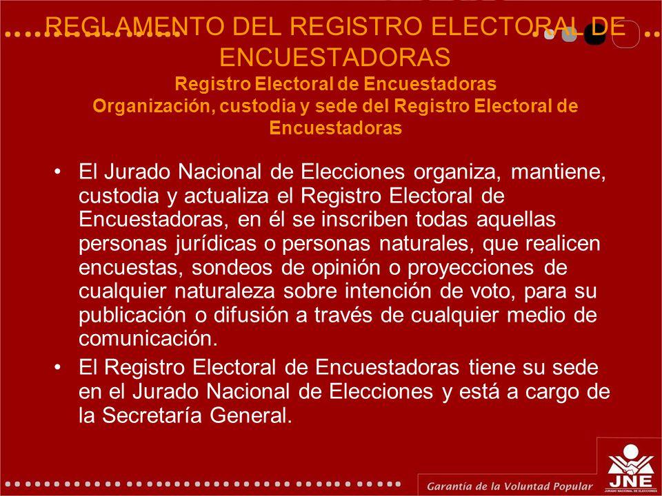 REGLAMENTO DEL REGISTRO ELECTORAL DE ENCUESTADORAS Registro Electoral de Encuestadoras Organización, custodia y sede del Registro Electoral de Encuest
