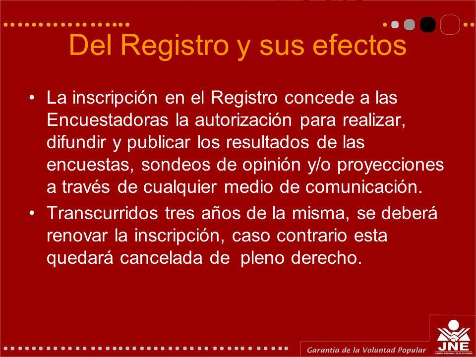 Del Registro y sus efectos La inscripción en el Registro concede a las Encuestadoras la autorización para realizar, difundir y publicar los resultados de las encuestas, sondeos de opinión y/o proyecciones a través de cualquier medio de comunicación.