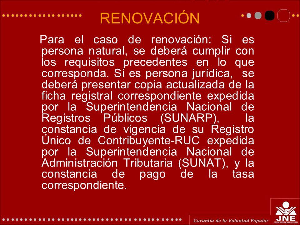 RENOVACIÓN Para el caso de renovación: Si es persona natural, se deberá cumplir con los requisitos precedentes en lo que corresponda. Si es persona ju