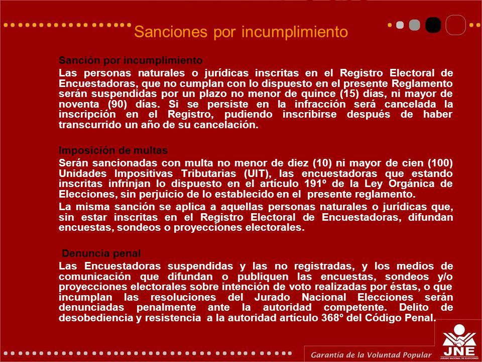 Sanciones por incumplimiento Sanción por incumplimiento Las personas naturales o jurídicas inscritas en el Registro Electoral de Encuestadoras, que no